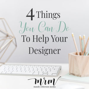 4 Things You Can Do To Help Your Designer