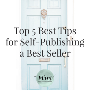 Top 5 Best Tips for Self-Publishing a Best Seller